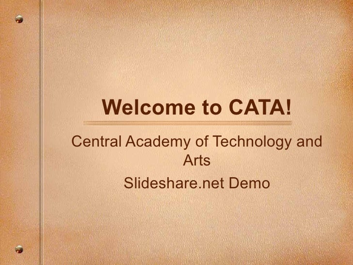 Welcome to CATA! Central Academy of Technology and Arts Slideshare.net Demo