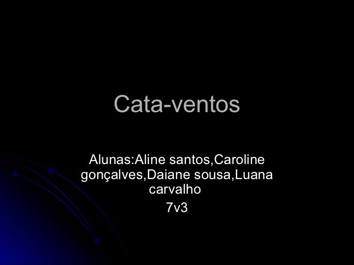 Cata-ventos Alunas:Aline santos,Caroline gonçalves,Daiane sousa,Luana carvalho  7v3