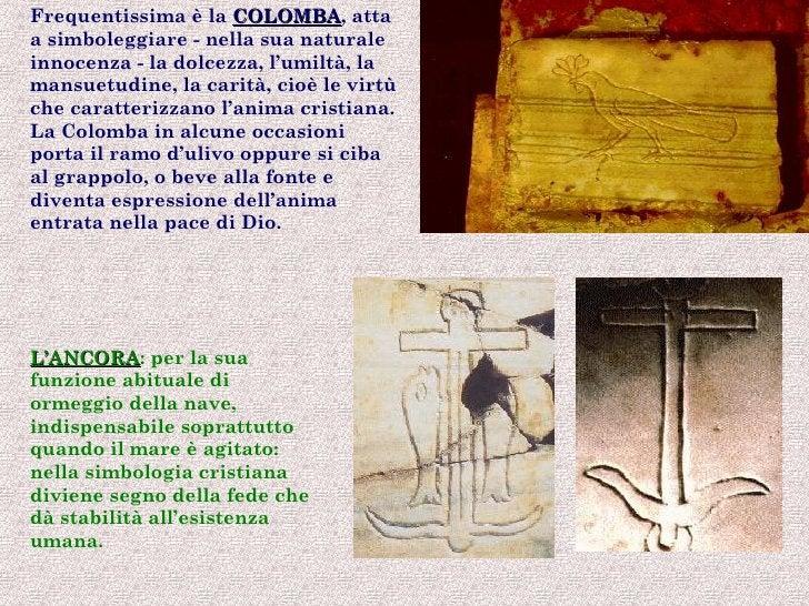 Frequentissima è la COLOMBA, atta                     COLOMBAa simboleggiare - nella sua naturaleinnocenza - la dolcezza, ...
