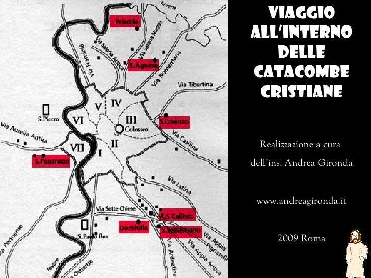 Viaggioall'interno   dellecatacombe cristiane  Realizzazione a curadell'ins. Andrea Gironda www.andreagironda.it      2009...