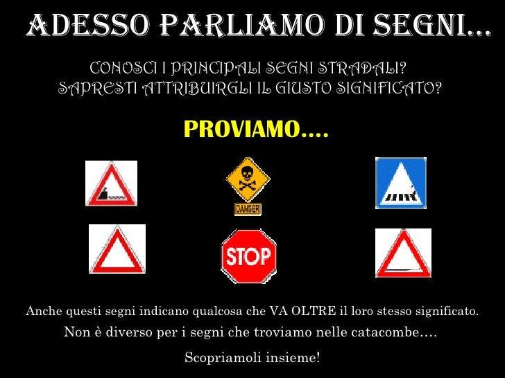 ADESSO PARLIAMO DI SEGNI…        CONOSCI I PRINCIPALI SEGNI STRADALI?     SAPRESTI ATTRIBUIRGLI IL GIUSTO SIGNIFICATO?    ...