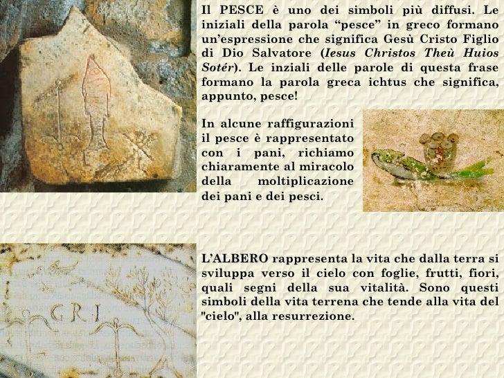"""Il PESCE è uno dei simboli più diffusi. Leiniziali della parola """"pesce"""" in greco formanoun'espressione che significa Gesù ..."""
