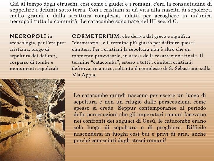 Già al tempo degli etruschi, così come i giudei e i romani, c'era la consuetudine diseppellire i defunti sotto terra. Con ...