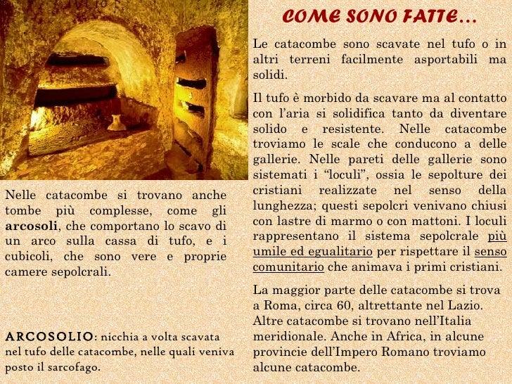 COME SONO FATTE…                                               Le catacombe sono scavate nel tufo o in                    ...