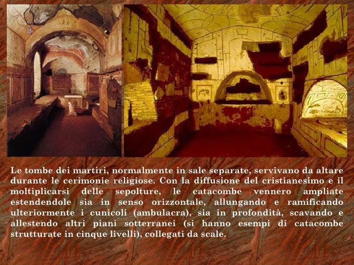 Le tombe dei martiri, normalmente in sale separate, servivano da altaredurante le cerimonie religiose. Con la diffusione d...