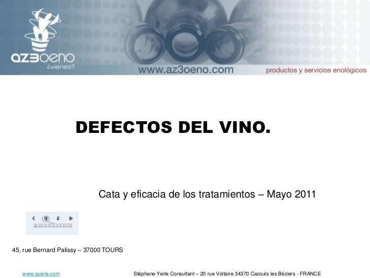 45, rue Bernard Palissy – 37000 TOURS<br />Defectos del vino.<br />Cata y eficacia de los tratamientos – Mayo 2011<br />ww...