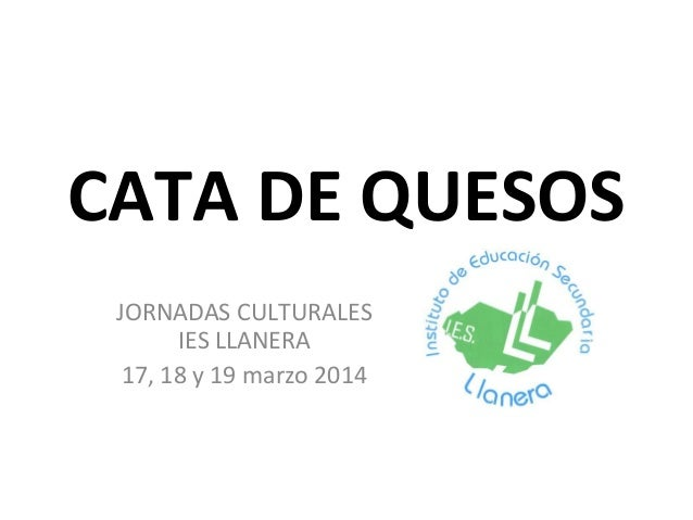 CATA DE QUESOS JORNADAS CULTURALES IES LLANERA 17, 18 y 19 marzo 2014