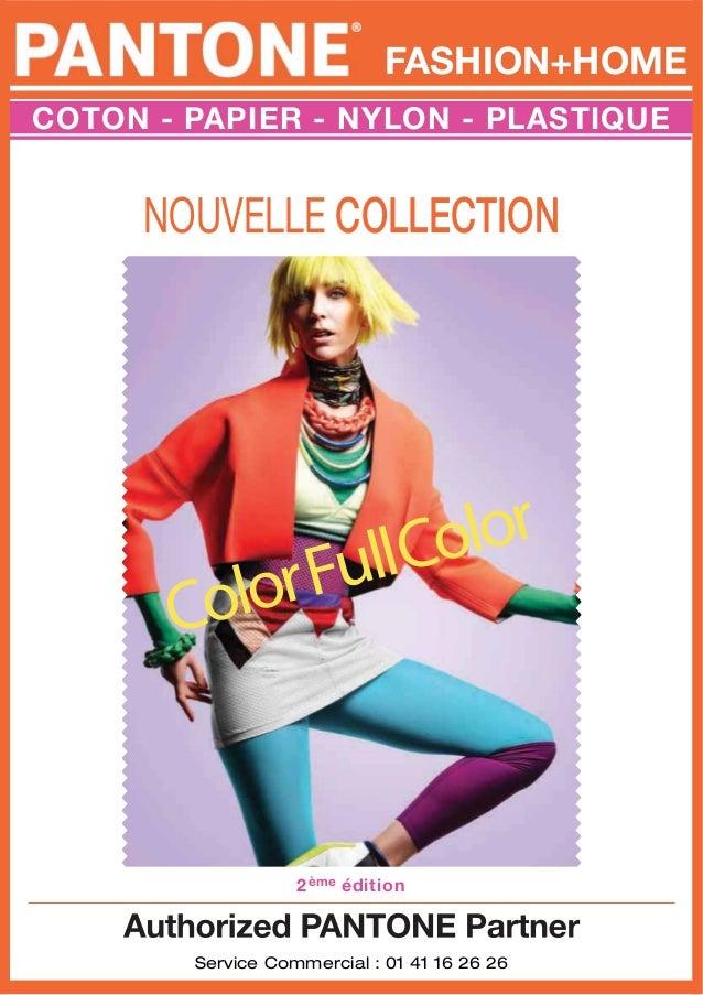 FASHION+HOME COTON - PAPIER - NYLON - PLASTIQUE Service Commercial : 01 41 16 26 26 ColorFullColor NOUVELLE COLLECTION 2 é...