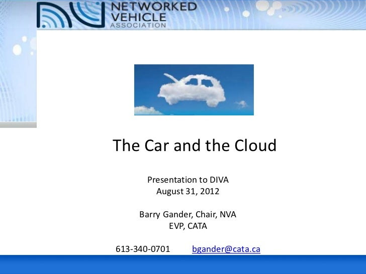 The Car and the Cloud      Presentation to DIVA        August 31, 2012     Barry Gander, Chair, NVA            EVP, CATA61...