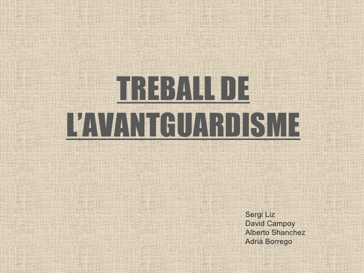 Sergi Liz  David Campoy Alberto Shanchez Adrià Borrego TREBALL DE L'AVANTGUARDISME