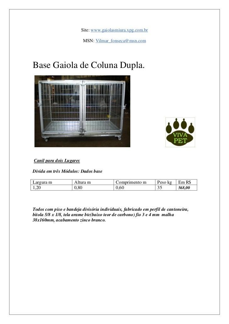 Site: www.gaiolasmiura.xpg.com.br                          MSN: Vilmar_fonseca@msn.comBase Gaiola de Coluna Dupla.Canil pa...