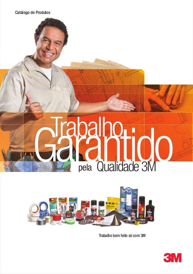 Catálogo de Produtos                       Trabalho         Garantido        pela   Qualidade 3M                          ...