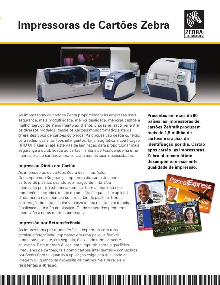 Impressoras de Cartões ZebraAs impressoras de cartões Zebra proporcionam às empresas mais            Presentes em mais de ...