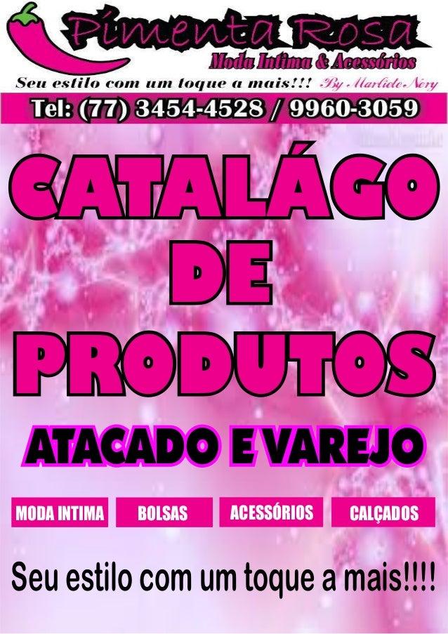CATALÁGO  DE  PRODUTOS  ATACADO E VAREJO  MODA INTIMA BOLSAS ACESSÓRIOS CALÇADOS  Seu estilo com um toque a mais!!!!