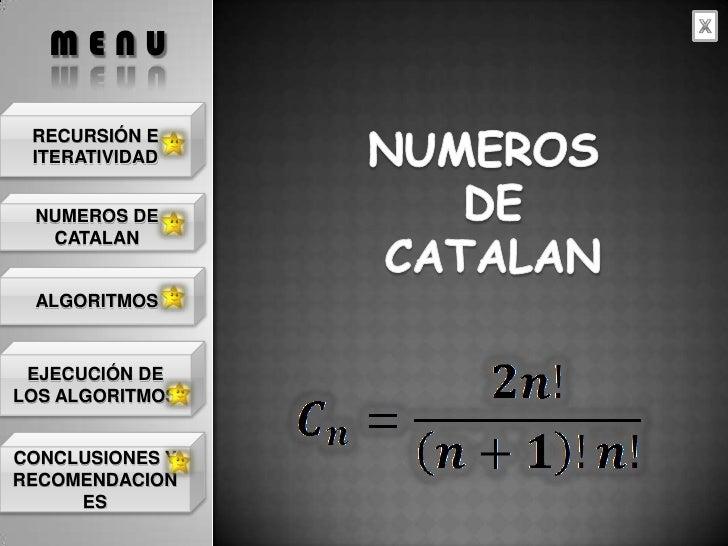 MENU   RECURSIÓN E  ITERATIVIDAD    NUMEROS DE   CATALAN    ALGORITMOS     EJECUCIÓN DE LOS ALGORITMOS   CONCLUSIONES Y RE...