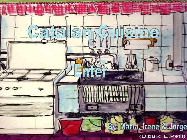 Catalan Cuisine By: Maria, Irene & Jorge  Enter