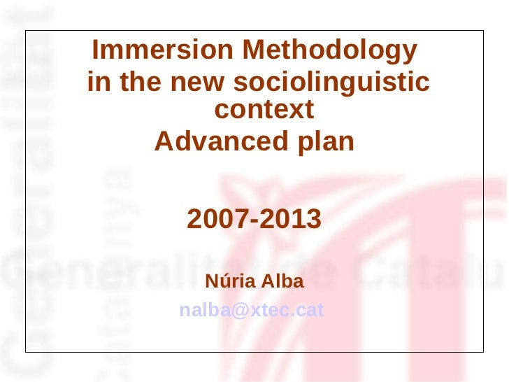 <ul><li>Immersion Methodology </li></ul><ul><li>in the new sociolinguistic context </li></ul><ul><li>Advanced plan </li></...