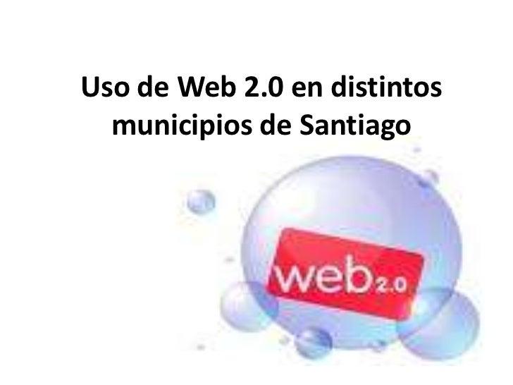 Uso de Web 2.0 en distintos municipios de Santiago<br />