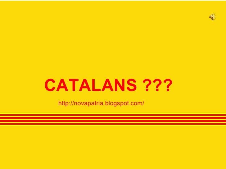 CATALANS ??? http://novapatria.blogspot.com/