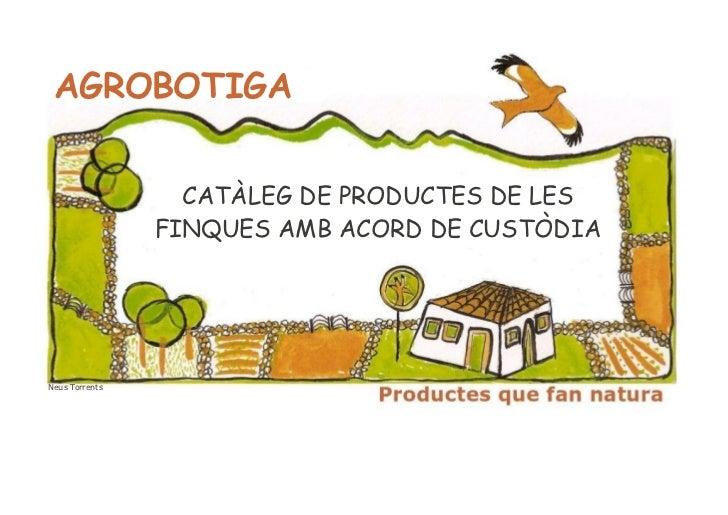 AGROBOTIGA                  CATÀLEG DE PRODUCTES DE LES                FINQUES AMB ACORD DE CUSTÒDIANeus Torrents