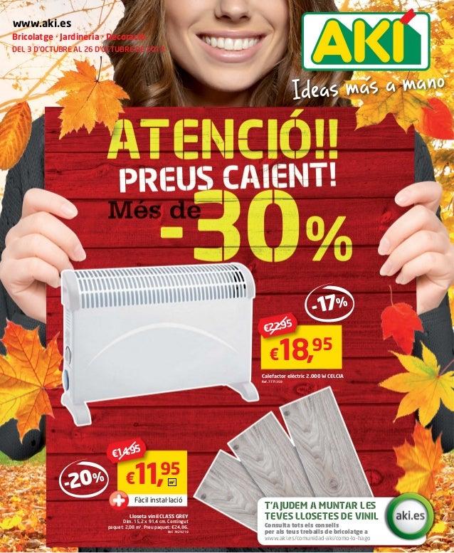 Bricolatge · Jardineria · Decoració DEL 3 D'OCTUBRE AL 26 D'OCTUBRE DE 2013 www.aki.es €18,95 €22,95 Calefactor elèctric 2...