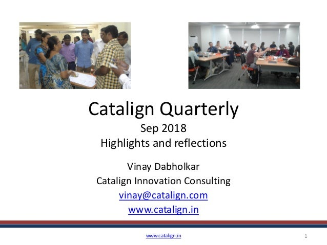 Catalign Quarterly Sep 2018 Highlights and reflections Vinay Dabholkar Catalign Innovation Consulting vinay@catalign.com w...