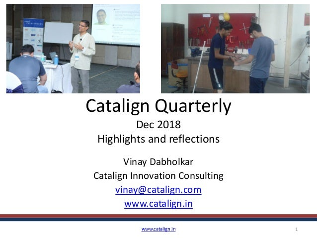 Catalign Quarterly Dec 2018 Highlights and reflections Vinay Dabholkar Catalign Innovation Consulting vinay@catalign.com w...