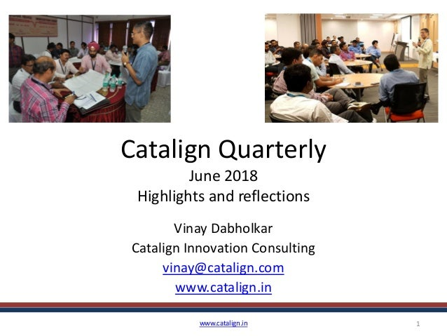 Catalign Quarterly June 2018 Highlights and reflections Vinay Dabholkar Catalign Innovation Consulting vinay@catalign.com ...