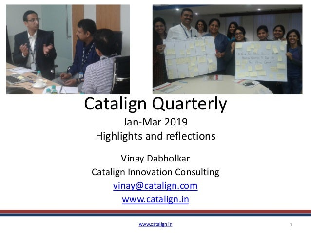 Catalign Quarterly Jan-Mar 2019 Highlights and reflections Vinay Dabholkar Catalign Innovation Consulting vinay@catalign.c...