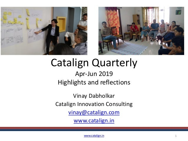 Catalign Quarterly Apr-Jun 2019 Highlights and reflections Vinay Dabholkar Catalign Innovation Consulting vinay@catalign.c...