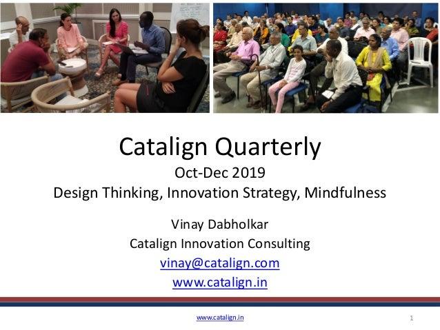 Catalign Quarterly Oct-Dec 2019 Design Thinking, Innovation Strategy, Mindfulness Vinay Dabholkar Catalign Innovation Cons...