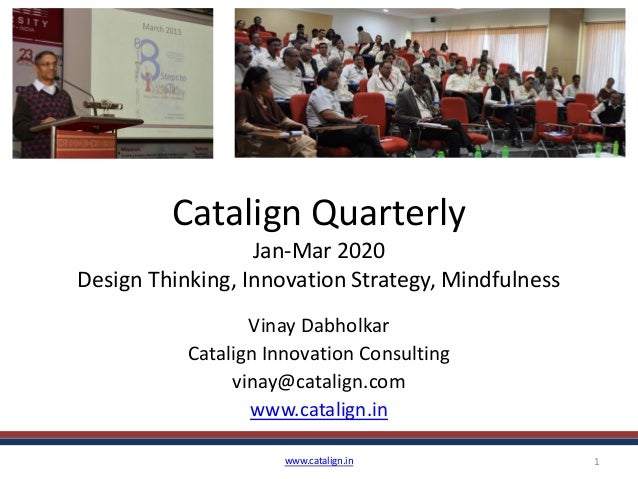Catalign Quarterly Jan-Mar 2020 Design Thinking, Innovation Strategy, Mindfulness Vinay Dabholkar Catalign Innovation Cons...