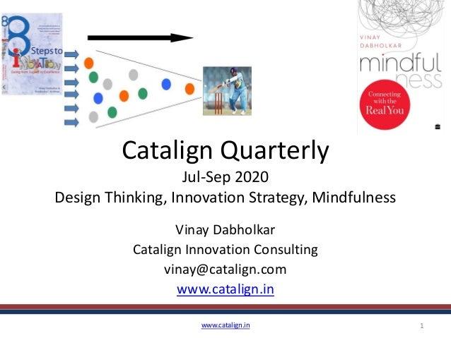Catalign Quarterly Jul-Sep 2020 Design Thinking, Innovation Strategy, Mindfulness Vinay Dabholkar Catalign Innovation Cons...