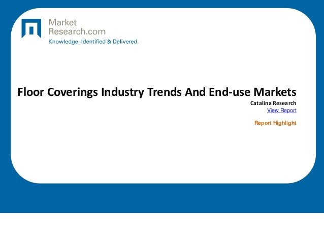 Floor Coverings Industry Trends And End-use Markets Catalina Research View Report Report Highlight