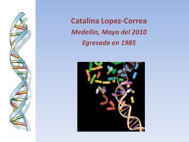 Catalina Lopez-Correa Medellín, Mayo del 2010   Egresada en 1985