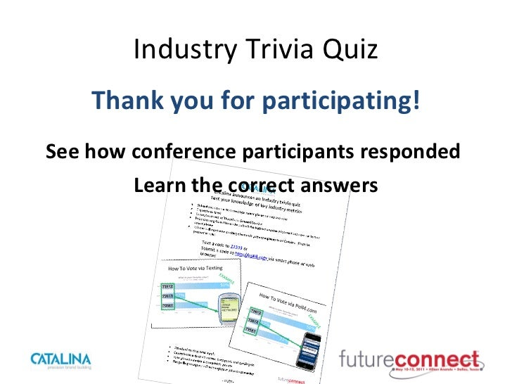 Industry Trivia Quiz <ul><li>Thank you for participating! </li></ul><ul><li>See how conference participants responded  </l...