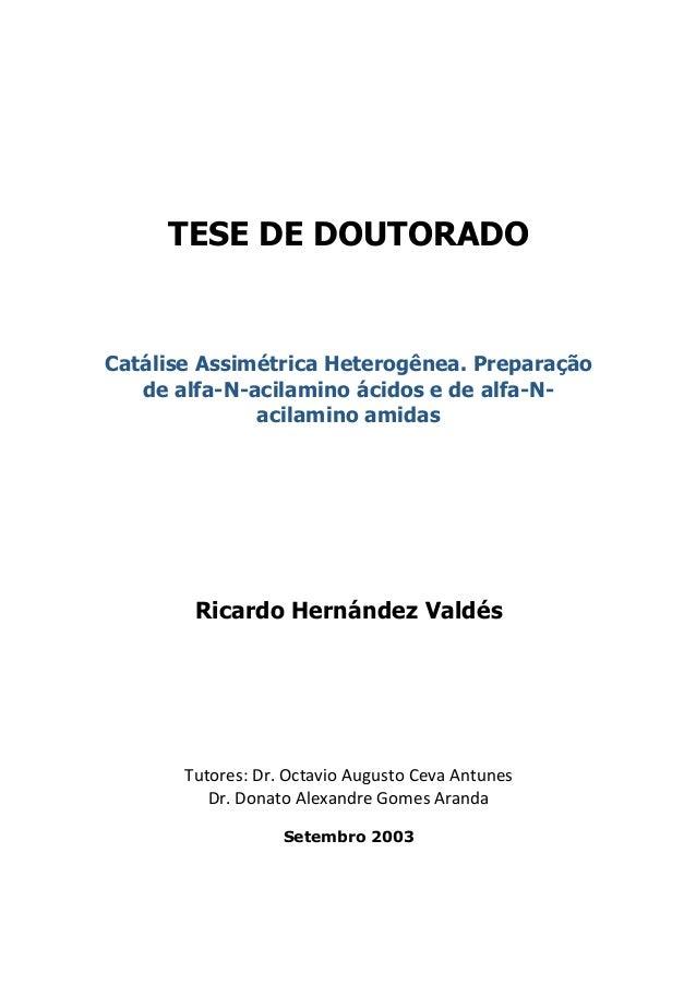 TESE DE DOUTORADO  Catálise Assimétrica Heterogênea. Preparação  de alfa-N-acilamino ácidos e de alfa-N-acilamino  amidas ...