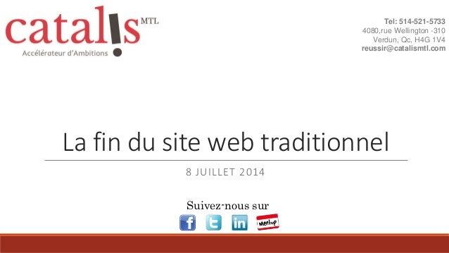 La fin du site web traditionnel 8 JUILLET 2014 Tel: 514-521-5733 4080,rue Wellington -310 Verdun, Qc, H4G 1V4 reussir@cata...