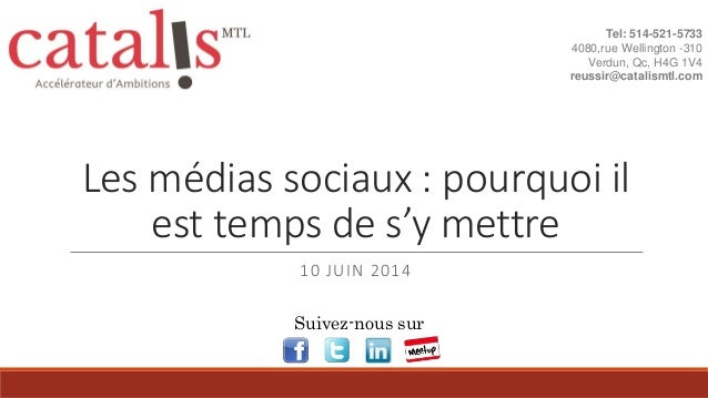 Les médias sociaux : pourquoi il est temps de s'y mettre 10 JUIN 2014 Tel: 514-521-5733 4080,rue Wellington -310 Verdun, Q...