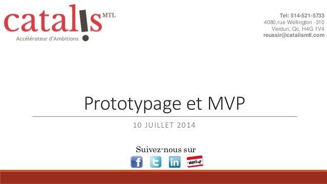 Prototypage et MVP 10 JUILLET 2014 Tel: 514-521-5733 4080,rue Wellington -310 Verdun, Qc, H4G 1V4 reussir@catalismtl.com S...
