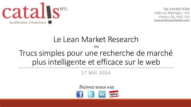 Le Lean Market Research ou Trucs simples pour une recherche de marché plus intelligente et efficace sur le web 27 MAI 2014...