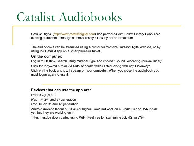 Catalist Audiobooks  Catalist Digital (http://www.catalistdigital.com) has partnered with Follett Library Resources  to br...