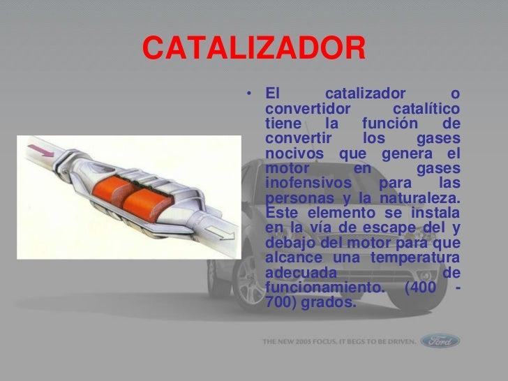 CATALIZADOR     • El      catalizador        o       convertidor       catalítico       tiene   la   función      de      ...