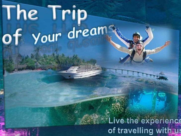 The Trip of                <br />Your dreams <br />Live the experience of travelling with us <br />