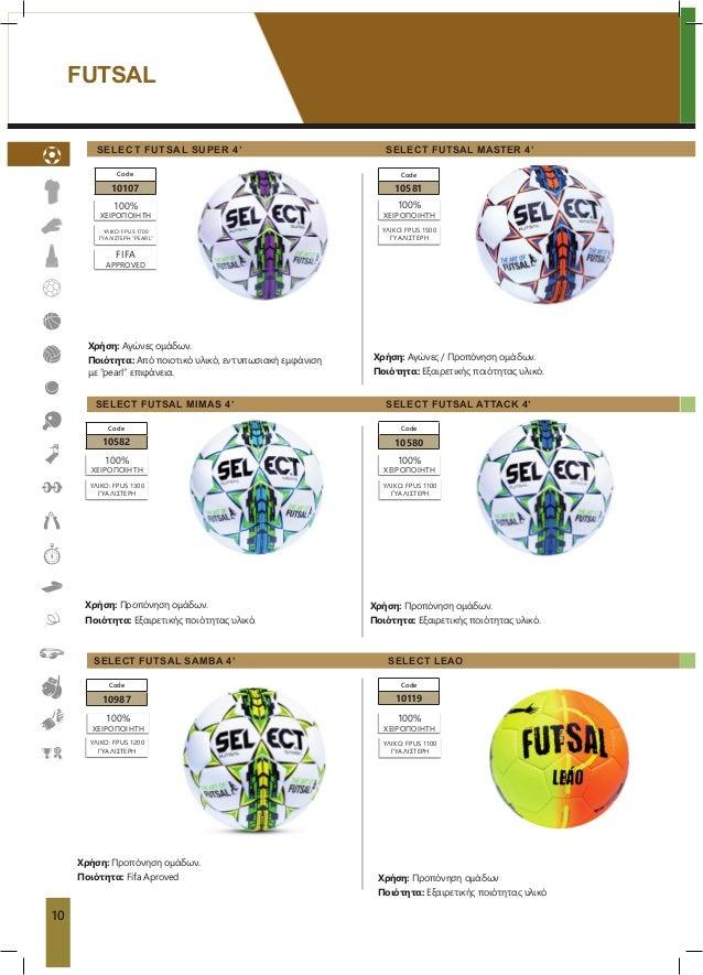 FUTSAL Χρήση: Προπόνηση ομάδων Ποιότητα: Εξαιρετικής ποιότητας υλικό Code 10119 Code 10582 Code 10580 Code 10581 Code 1010...