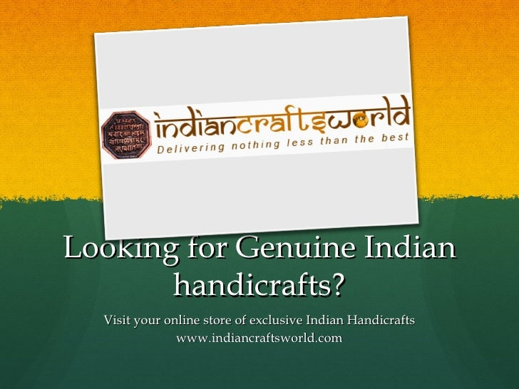 Looking for Genuine Indian       handicrafts?  Visit your online store of exclusive Indian Handicrafts               www.i...