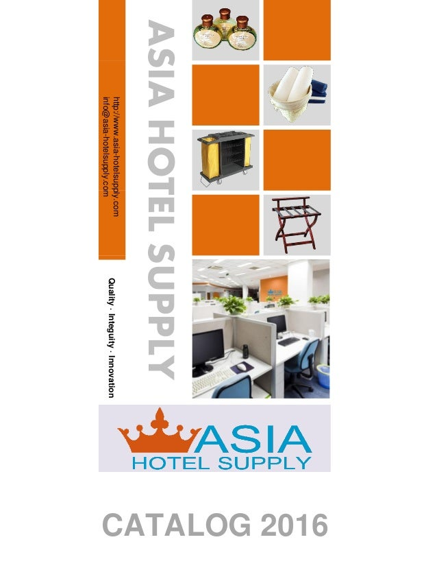 Quality·Integuity·Innovation http://www.asia-hotelsupply.com info@asia-hotelsupply.com CATALOG 2016 ASIAHOTELSUPPLY