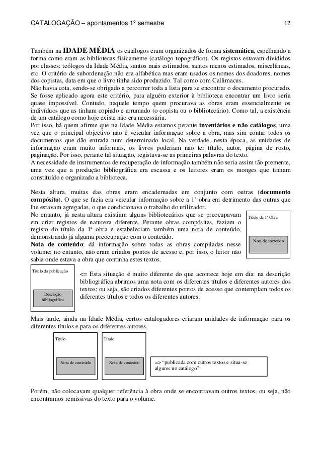 CATALOGAÇÃO – apontamentos 1º semestre  12  Também na IDADE MÉDIA os catálogos eram organizados de forma sistemática, espe...