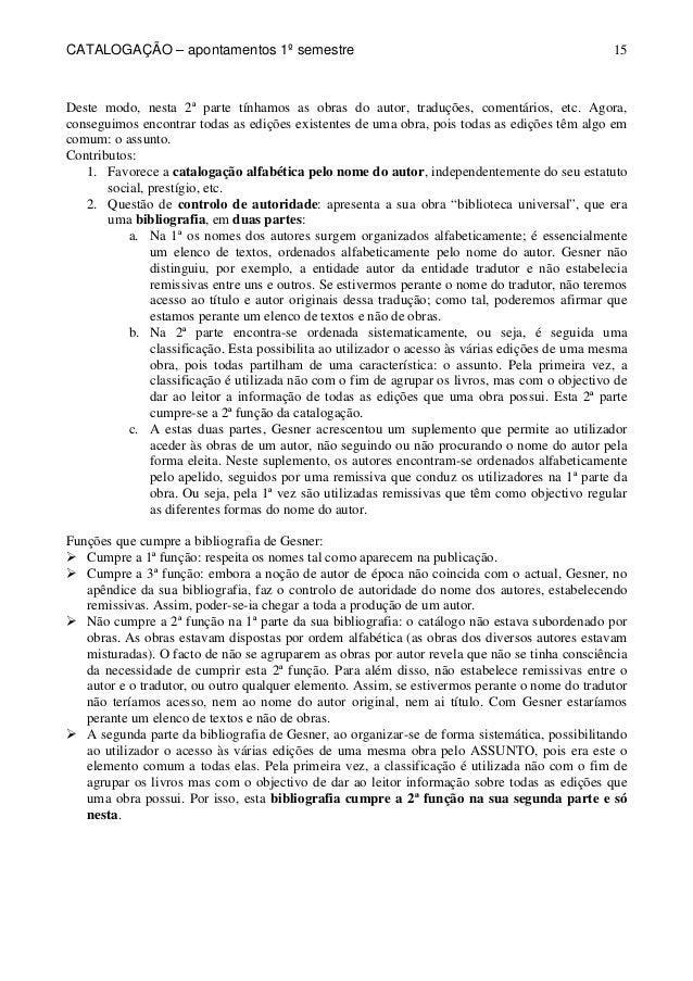 CATALOGAÇÃO – apontamentos 1º semestre  15  Deste modo, nesta 2ª parte tínhamos as obras do autor, traduções, comentários,...