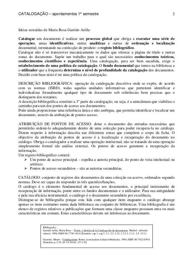 CATALOGAÇÃO – apontamentos 1º semestre  2  Ideias extraídas de Maria Rosa Garrido Arilla:  Catalogar um documento é realiz...